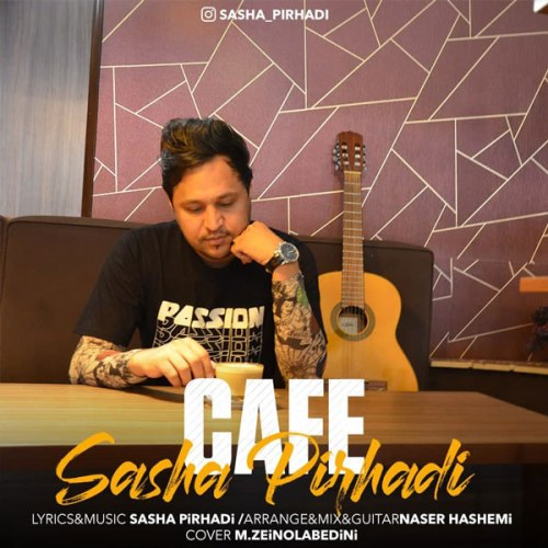 دانلود آهنگ جدید ساشا پیرهادی کافه